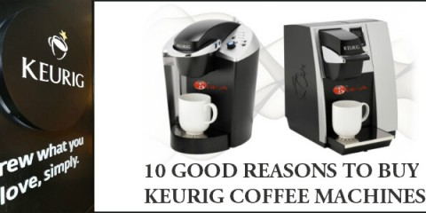 10 Good Reasons to Buy Keurig Coffee Machines